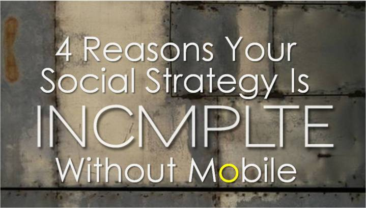 4 Reasons Your Social Strategy is Incomplete Without Mobile
