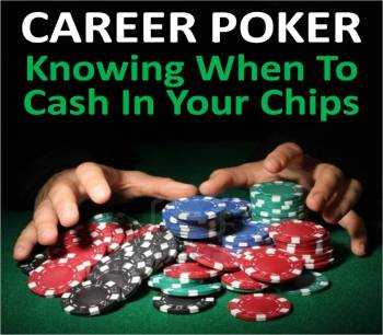 Career Poker Knowing When To Cash In Your Chips